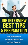 Job Interview Best Tips and Preparation: The Professional Guide to Get the Job of Your Dreams (Job Hunting, Job interviewing, Resumes, interviewing, career ... How to write a resume, interview skills,) - Bob Wayne