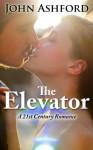 The Elevator: A 21st Century Romance Erotica Full Book (Romance, Love) - John Ashford