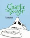 Charlie the Booger - John Arbour, Philip Martin