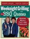 Weeknight Grilling with the BBQ Queens : Making Meals Fast and Fabulous - Karen Adler, Judith Fertig, Judith M. Fertig
