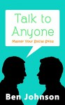 Talk To Anyone: Master Your Social Skills To Build Confidence, Build Relationships, and Build Charisma (Social Skills, Communication Skills, Self Confidence, Charisma) - Ben Johnson
