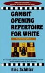 Gambit Opening Repertoire For White (Essential Opening Repertoire Series) - Eric Schiller