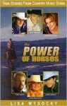 The Power of Horses: True Stories from Country Music Stars - Lisa Wysocky