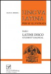 Lingua Latina per se Illustrata: Latine Disco, Student's Manual - Hans H. Ørberg, Hans H. Orberg