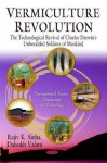 Vermiculture Revolution: The Technological Revival of Charles Darwin's Unheralded Soldiers of Mankind - Rajiv K. Sinha