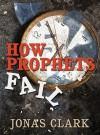 How Prophets Fail - Jonas Clark
