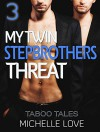 "STEPBROTHER: My Twin Stepbrothers Threat [BBW MMF Menage Collection ""Book 3""] (New Adult Contemporary Romance Short Stories Threesomes) - Michelle Love"