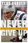 Never Give Up: My Stroke, My Recovery & My Return to the NFL - Tedy Bruschi, Michael Holley