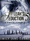 Leah's Seduction: 5 (Gianni and Leah - Leah's Seduction) - Emily Jane Trent