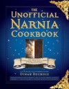 Unofficial Narnia Cookbook: From Turkish Delight to Gooseberry Fool-Over 150 Recipes Inspired by The Chronicles of Narnia - Dinah Bucholz