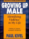 Growing Up Male: Identifying Violence in My Life Taking a Stand Against Violence - Paul Kivel