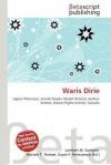 Waris Dirie - Lambert M. Surhone, Mariam T. Tennoe, Susan F. Henssonow