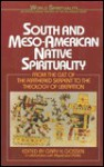 South & Meso-American Native Spirituality: From the Cult of the Feathered Serpent to the Theology of Liberation - Gary H Gossen, Miguel León-Portilla