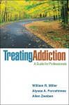 Treating Addiction: A Guide for Professionals - William R. Miller, Alyssa A. Forcehimes, Allen Zweben, A. Thomas McLellan