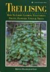 Trellising: How to Grow Climbing Vegetables, Fruits, Flowers, Vines & Trees - Rhonda Massingham Hart, Rhonda Hart Poe, Rhonda Massingham