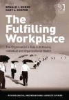 The Fulfilling Workplace: The Organization's Role in Achieving Individual and Organizational Health - Ronald J. Burke