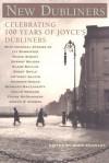 New Dubliners: Celebrating 100 Years of Joyce's Dubliners - Frank McGuinness, Roddy Doyle, Maeve Binchy, Joseph O'Connor, Colum McCann, Dermot Bolger, Ivy Bannister, Clare Boylan, Anthony Glavin, Desmond Hogan, Bernard MacLaverty