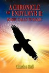 A Chronicle of Endylmyr II: Magic Calls to Magic - Charles Hall