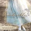 Cinderella: The Love of a Daddy and His Princess - Steven Curtis Chapman