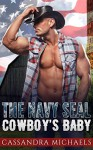 MILITARY ROMANCE: Western Romance: The Navy SEAL Cowboy's Baby (Navy Seal Cowboy Secret Baby Romance) (Contemporary New Adult Romance Short Stories) - Cassandra Michaels