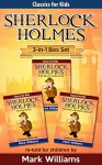 Sherlock Holmes re-told for children 3-in-1 Box Set: The Blue Carbuncle, Silver Blaze, The Red-Headed League (Classics For Kids: Sherlock Holmes Book 4) - Mark Williams