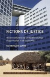 Fictions of Justice: The International Criminal Court and the Challenge of Legal Pluralism in Sub-Saharan Africa - Kamari Maxine Clarke