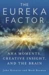 Aha Moments, Creative Insight, and the Brain The Eureka Factor (Hardback) - Common - John Kounios and Mark Beeman