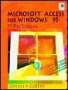 Microsoft Access for Windows 95 by Pictorial - Dennis P. Curtin