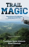 Trail Magic: Going Walkabout for 2184 Miles on the Appalachian Trail - Trevelyan Quest Edwards, Hazel Edwards