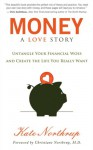 Money: A Love Story: Untangle Your Financial Woes and Create the Life You Really Want - Kate Northrup