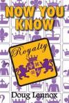 Now You Know Royalty - Doug Lennox