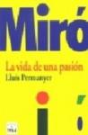 Miró. La vida de una pasión - Lluís Permanyer