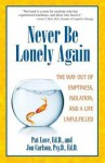Never Be Lonely Again: The Way Out of Emptiness, Isolation, and a Life Unfulfilled - Pat Love, Jon Carlson