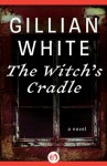 The Witch's Cradle: A Novel - Gillian White