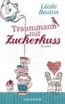 Traummann mit Zuckerkuss: Roman (German Edition) - Lizzie Beaton, Sonja Hagemann