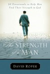 The Strength of a Man: 50 Devotionals to Help Men Find Their Strength in God - David Roper
