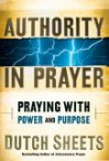 Authority in Prayer: Praying with Power and Purpose - Dutch Sheets