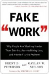 Fake Work: Why People Are Working Harder than Ever but Accomplishing Less, and How to Fix the Problem - Brent Peterson, Gaylan Nielson, Gaylan W Nielson