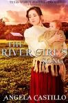 The River Girl's Song: Texas Women of Spirit, Book 1 - Angela Castillo
