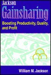 Jackson Gainsharing: Boosting Productivity, Quality, and Profit - William M. Jackson