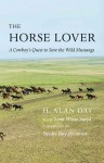 The Horse Lover: A Cowboy's Quest to Save the Wild Mustangs - H. Alan Day
