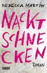 Nacktschnecken: Roman - Rebecca Martin