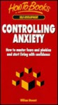 Controlling Anxiety: How to Master Fears and Phobias and Start Living with Confidence - William Stewart