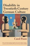 Disability in Twentieth-Century German Culture - Carol Poore