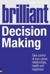 Brilliant Decision Making: What the Best Decision Makers Know, Do and Say - Robbie Steinhouse, Chris West