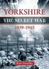 Yorkshire 1939-1945 - The Secret War - Ron Freethy