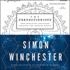 The Perfectionists: How Precision Engineers Created the Modern World - Simon Winchester, Simon Winchester