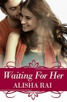 Waiting For Her (The Karimi Siblings Book 2) - alisha rai