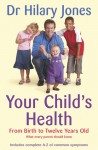 Your Child's Health: From Birth to Twelve Years Old - Hilary Jones