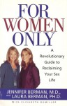 For Women Only: A Revolutionary Guide to Reclaiming Your Sex Life - Jennifer Berman, Laura Berman